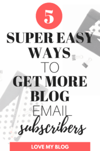 5 Super Easy Ways to Get Blog Subscribers