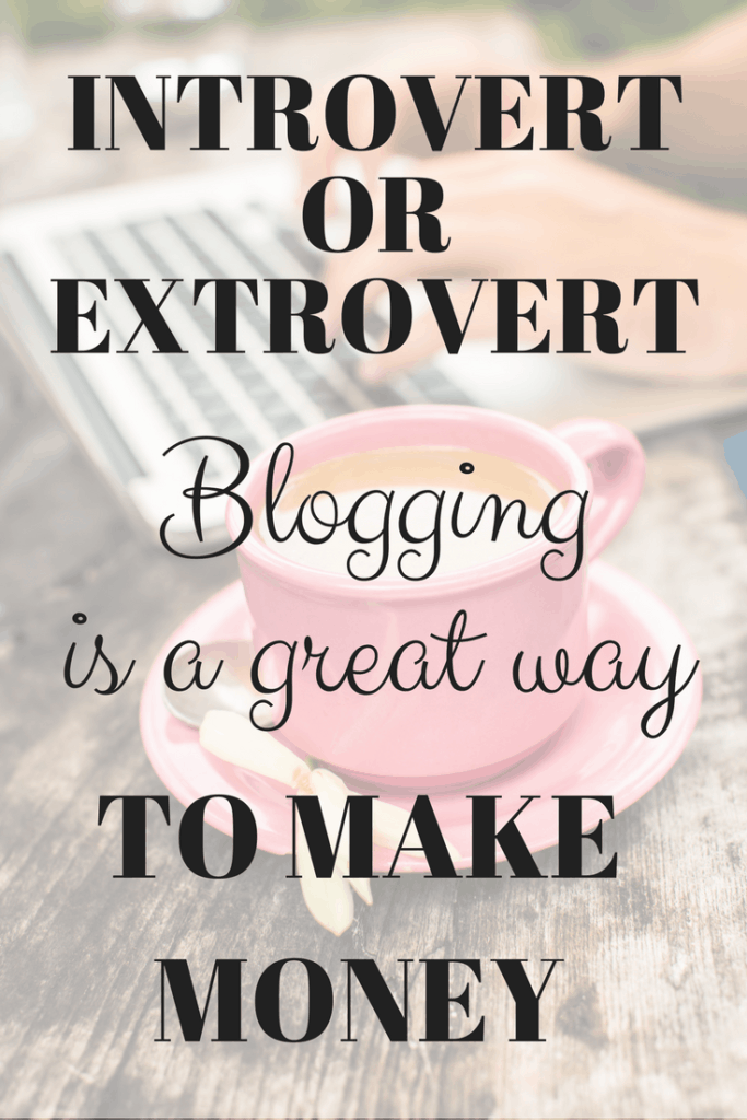 Introvert or Extovert blogging is a great way to make money