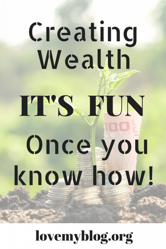 creating wealth, its fun once you know how.