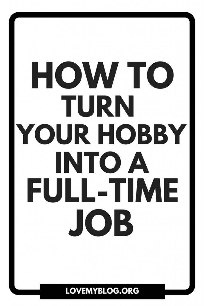 how to turn your hobby into a fulltime job
